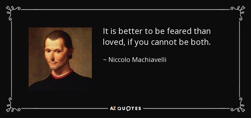 quote-it-is-better-to-be-feared-than-loved-if-you-cannot-be-both-niccolo-machiavelli-18-29-13